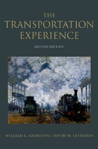 The Transportation Experience: Second Edition by William L. Garrison and David M. Levinson