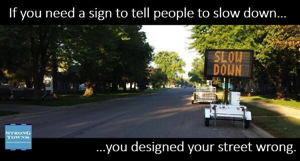 If you need a sign to tell people to slow down, you design your street wrong (via Strong Towns)