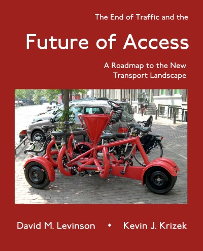 The End of Traffic and the Future of Access: A Roadmap to the New Transport Landscape. By David M. Levinson and Kevin J. Krizek.