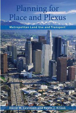 Levinson, David and Krizek, Kevin (2008) Planning for Place and Plexus: Metropolitan Land Use and Transport Routledge.