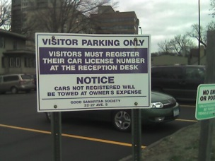 Visitor Parking Only. Visitors Must Register Their Car License Number at the Reception Desk. Notice Cars Not Registered Will be Towed at Owner's Expense. Good Samaritan Society.  -- Even the Good Samaritans don't turn the other cheek when it comes to parking.