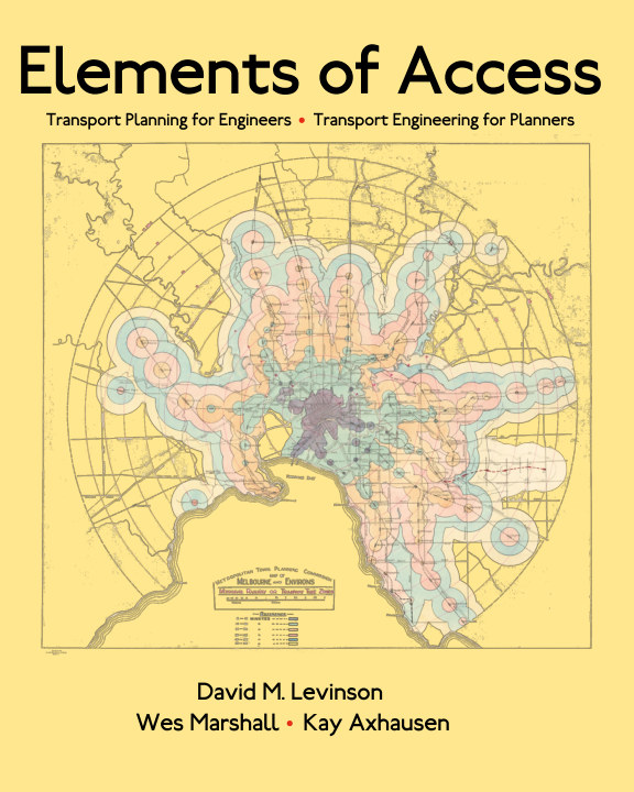 Elements of Access: Transport Planning for Engineers, Transport Engineering for Planners. By David M. Levinson, Wes Marshall, Kay Axhausen.