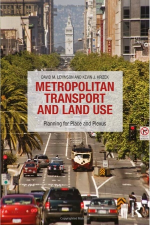 Metropolitan Transport and Land Use: Planning for Place and Plexus by David M. Levinson and Kevin J. Krizek