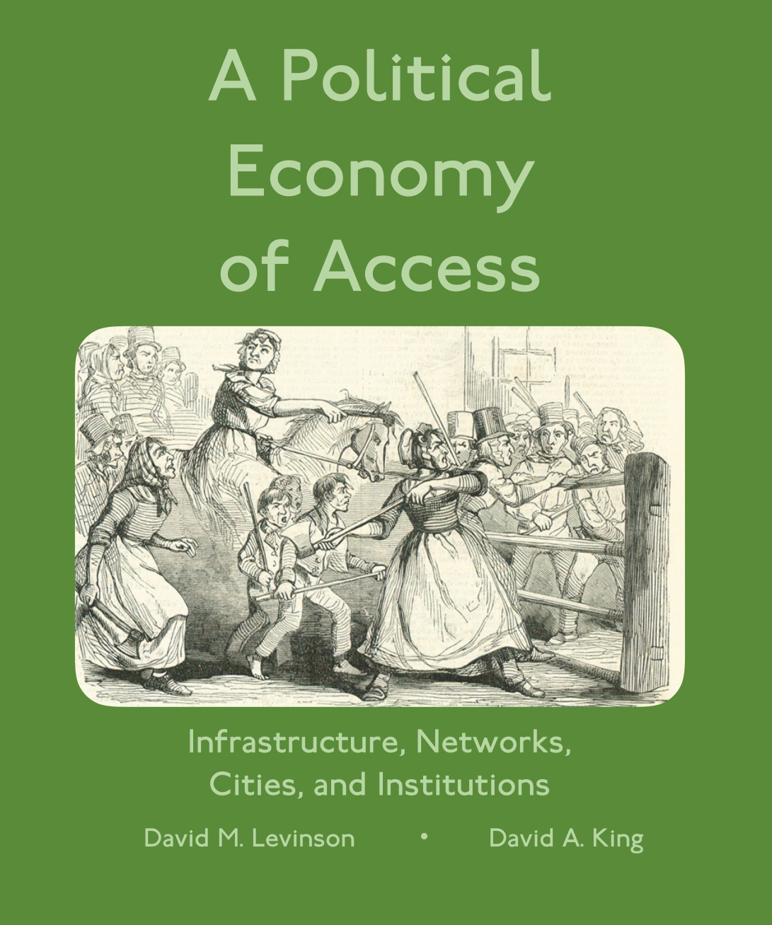 A Political Economy of Access: Infrastructure, Networks, Cities, and Institutions by David M. Levinson and David A. King
